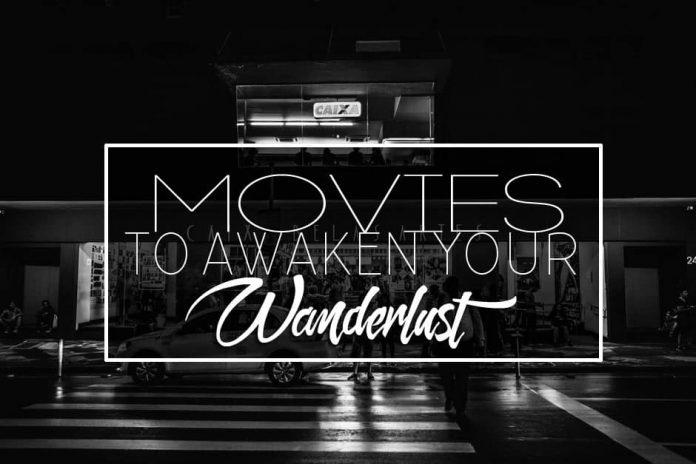 4 Movies to Awaken Your Wanderlust
